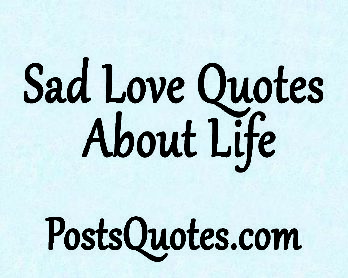 Sad Love Quotes About Life